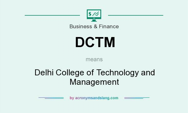 What does DCTM mean? It stands for Delhi College of Technology and Management