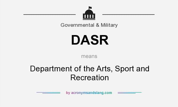 What does DASR mean? It stands for Department of the Arts, Sport and Recreation