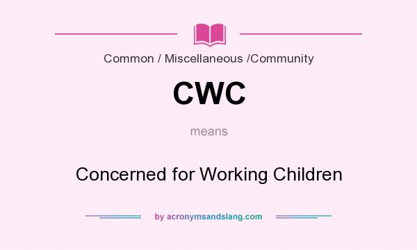 What does CWC mean? It stands for Concerned for Working Children