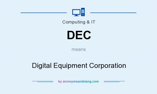 What does DEC mean? It stands for Digital Equipment Corporation