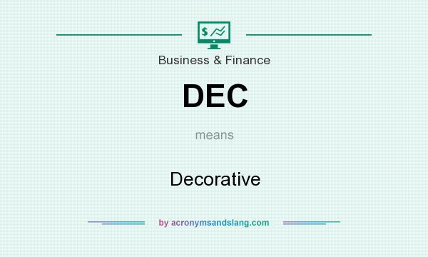 What does DEC mean? It stands for Decorative