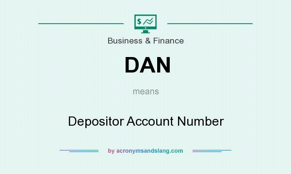 What does DAN mean? It stands for Depositor Account Number