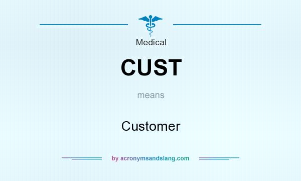 What does CUST mean? It stands for Customer