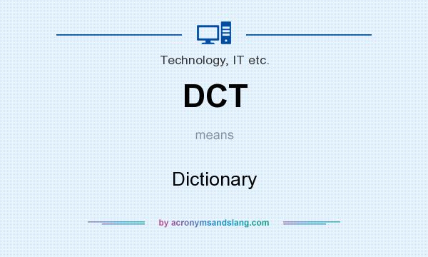 What does DCT mean? It stands for Dictionary