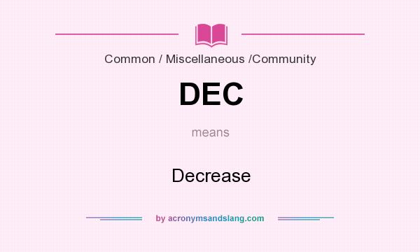 What does DEC mean? It stands for Decrease