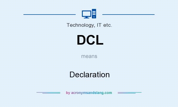 What does DCL mean? It stands for Declaration