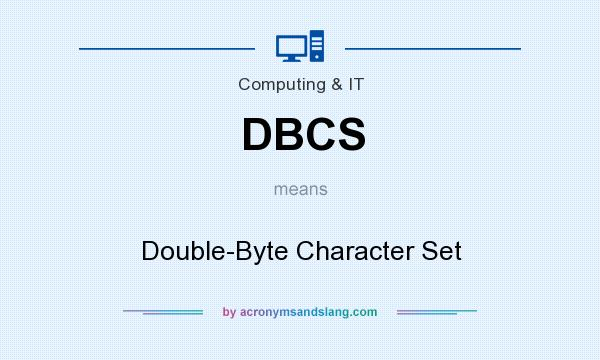 What does DBCS mean? It stands for Double-Byte Character Set