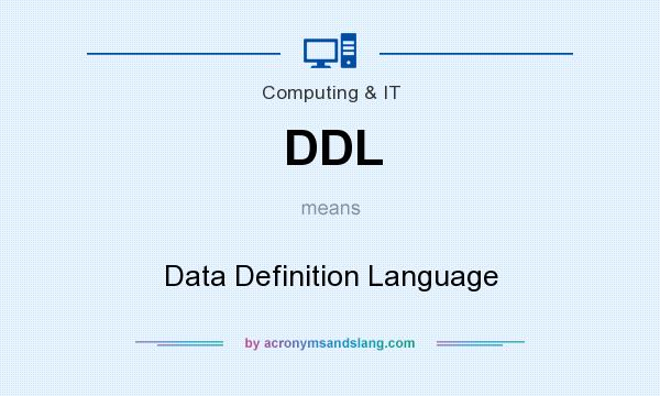 What does DDL mean? It stands for Data Definition Language
