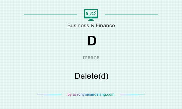 What does D mean? It stands for Delete(d)