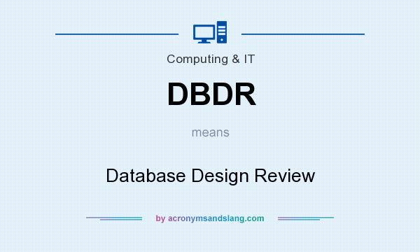 What does DBDR mean? It stands for Database Design Review