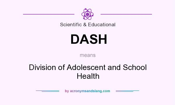 What does DASH mean? It stands for Division of Adolescent and School Health