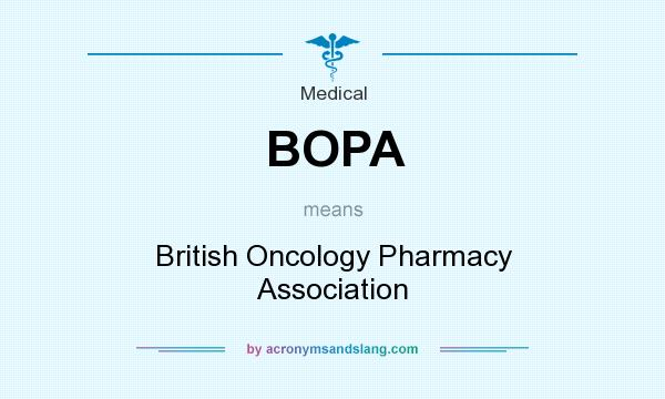 What does BOPA mean? It stands for British Oncology Pharmacy Association