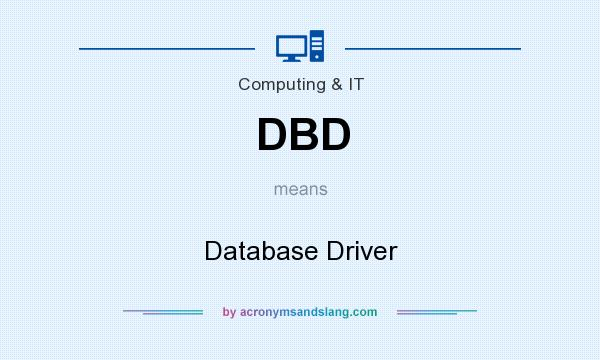 What does DBD mean? It stands for Database Driver