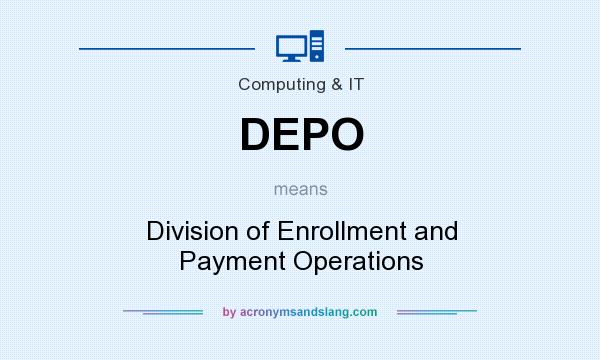 What does DEPO mean? It stands for Division of Enrollment and Payment Operations