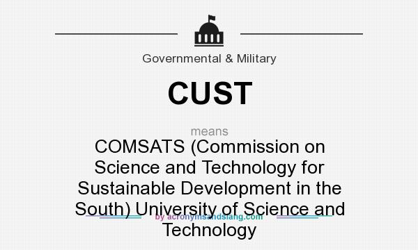What does CUST mean? It stands for COMSATS (Commission on Science and Technology for Sustainable Development in the South) University of Science and Technology