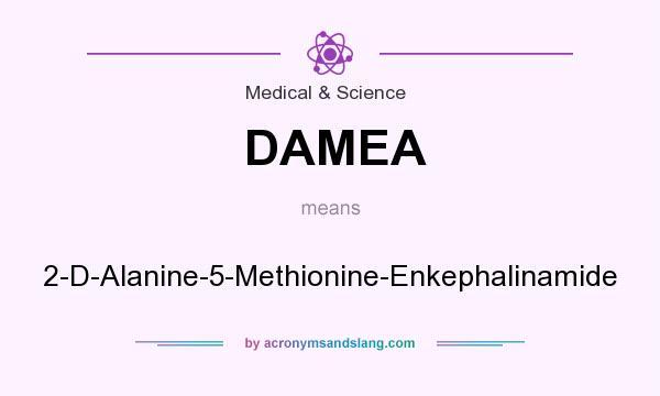 What does DAMEA mean? It stands for 2-D-Alanine-5-Methionine-Enkephalinamide