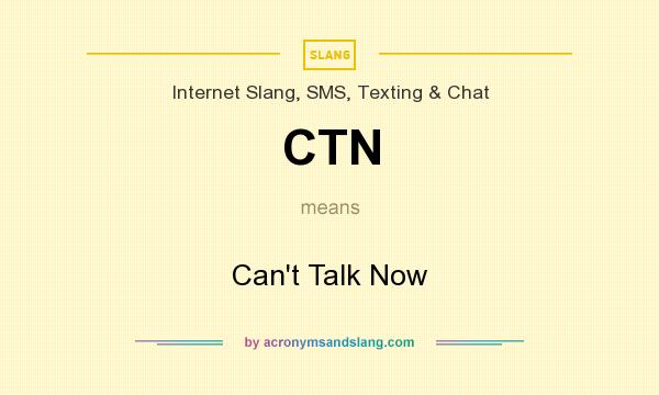 What does CTN mean? It stands for Can`t Talk Now