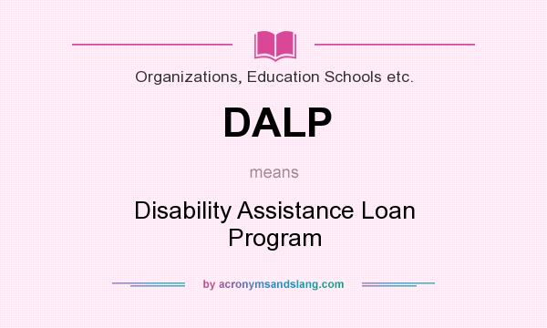 What does DALP mean? It stands for Disability Assistance Loan Program