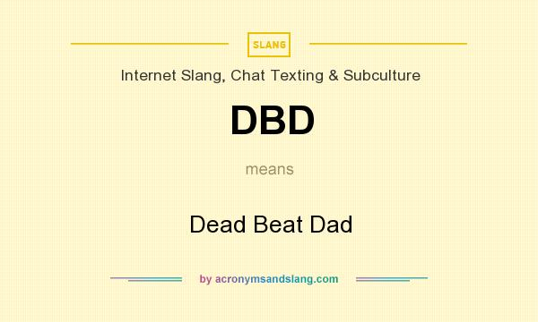 What does DBD mean? It stands for Dead Beat Dad