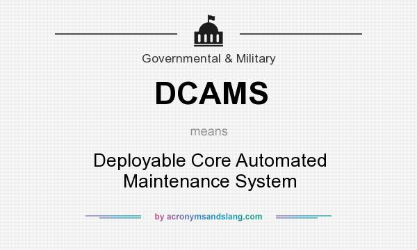 What does DCAMS mean? It stands for Deployable Core Automated Maintenance System