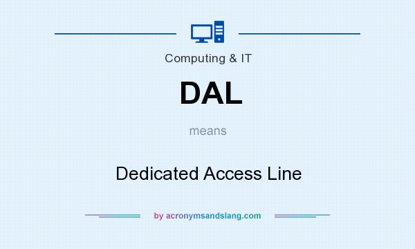 What does DAL mean? It stands for Dedicated Access Line