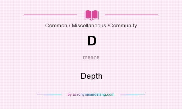 What does D mean? It stands for Depth