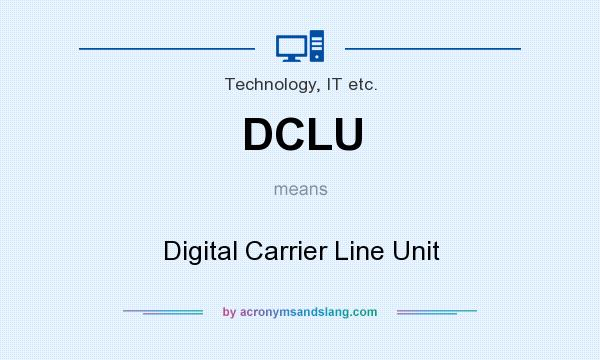What does DCLU mean? It stands for Digital Carrier Line Unit