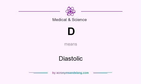 What does D mean? It stands for Diastolic
