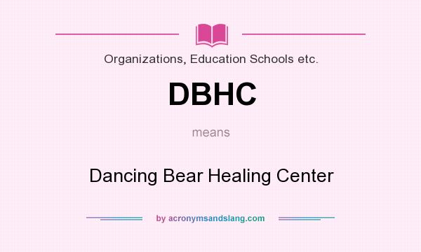 What does DBHC mean? It stands for Dancing Bear Healing Center