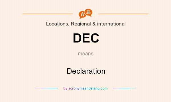 What does DEC mean? It stands for Declaration