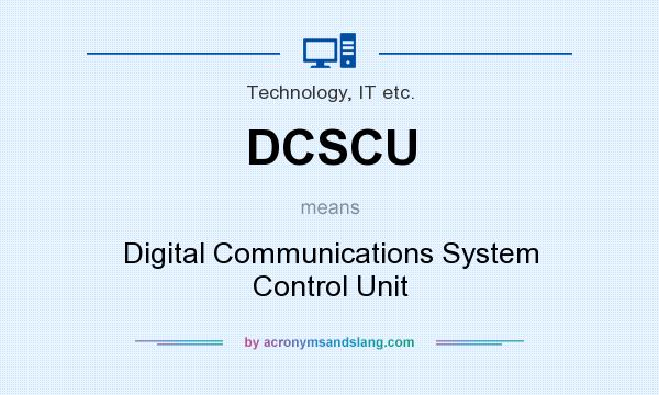 What does DCSCU mean? It stands for Digital Communications System Control Unit