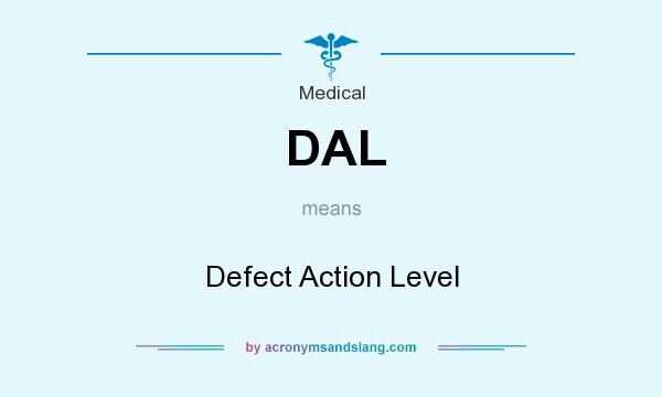 What does DAL mean? It stands for Defect Action Level