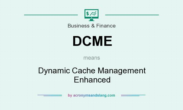 What does DCME mean? It stands for Dynamic Cache Management Enhanced