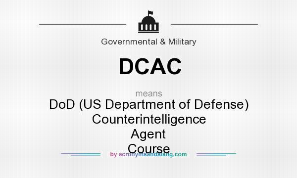 What does DCAC mean? It stands for DoD (US Department of Defense) Counterintelligence Agent Course