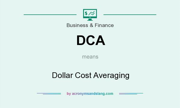 What does DCA mean? It stands for Dollar Cost Averaging