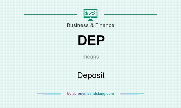 What does DEP mean? It stands for Deposit