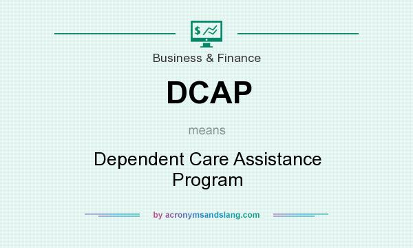What does DCAP mean? It stands for Dependent Care Assistance Program