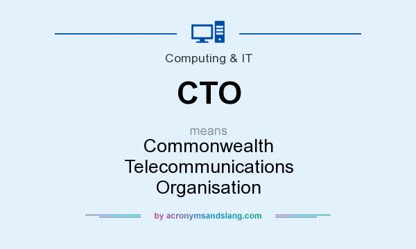 What does CTO mean? It stands for Commonwealth Telecommunications Organisation
