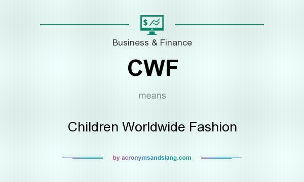 c80c536108045 CWF - Children Worldwide Fashion in Business   Finance by  AcronymsAndSlang.com