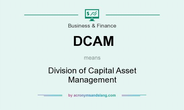 What does DCAM mean? It stands for Division of Capital Asset Management