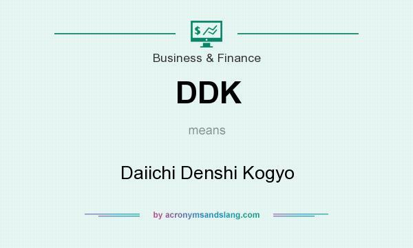 What does DDK mean? It stands for Daiichi Denshi Kogyo