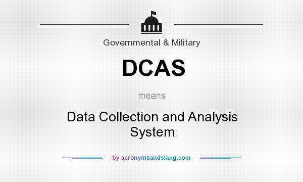 What does DCAS mean? It stands for Data Collection and Analysis System
