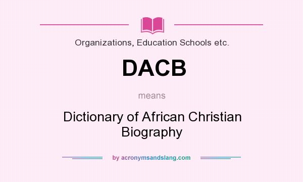 What does DACB mean? It stands for Dictionary of African Christian Biography