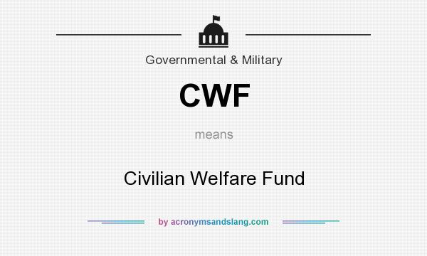 What does CWF mean? It stands for Civilian Welfare Fund
