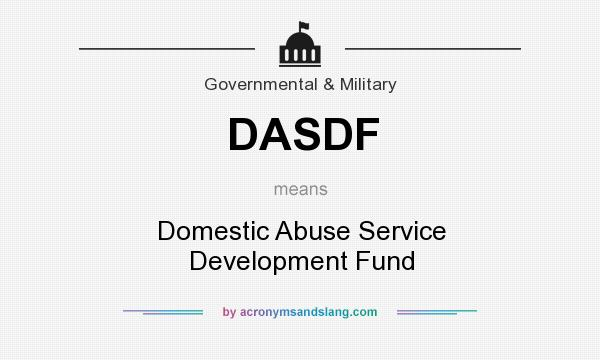 What does DASDF mean? It stands for Domestic Abuse Service Development Fund