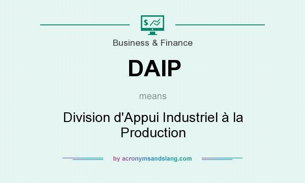 What does DAIP mean? It stands for Division d`Appui Industriel à la Production