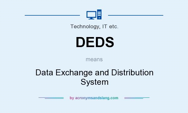 What does DEDS mean? It stands for Data Exchange and Distribution System