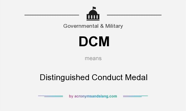 What does DCM mean? It stands for Distinguished Conduct Medal