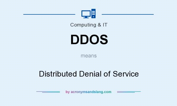 What does DDOS mean? It stands for Distributed Denial of Service