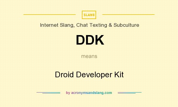 What does DDK mean? It stands for Droid Developer Kit